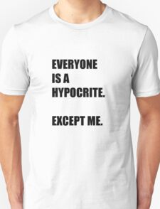 Everyone is a hypocrite.... Unisex T-Shirt