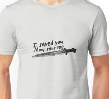 I saved you. Now save me. Unisex T-Shirt
