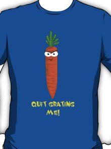 Quit Grating Me! T-Shirt