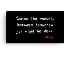 Seize the Moment - Says Buffy Canvas Print