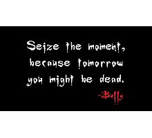 Seize the Moment - Says Buffy Photographic Print