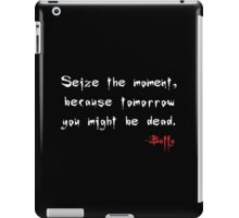 Seize the Moment - Says Buffy iPad Case/Skin