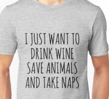I Just Want To Drink Wine Take Naps And Save Animals Unisex T-Shirt