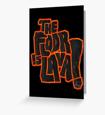 The floor is lava! Greeting Card