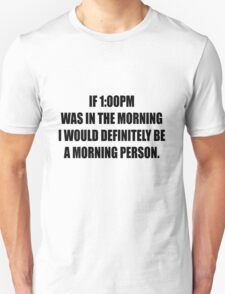 It's morning somewhere right? Unisex T-Shirt
