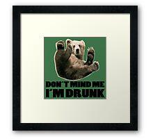 DON'T MIND ME I'M DRUNK FUNNY BEAR DESIGN Framed Print