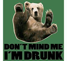 DON'T MIND ME I'M DRUNK FUNNY BEAR DESIGN Photographic Print