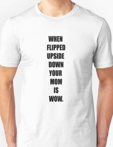 Your mom is wow! T-Shirt