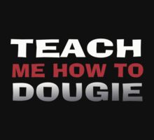 TEACH ME HOW TO DOUGIE by mcdba