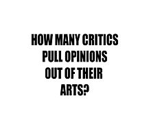 How many critics pull opinions out of their arts? Photographic Print