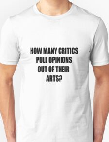 How many critics pull opinions out of their arts? Unisex T-Shirt