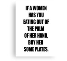 Buy her plates! Canvas Print