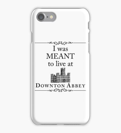 I was MEANT to live at Downton Abbey iPhone Case/Skin