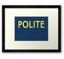 Polite Framed Print