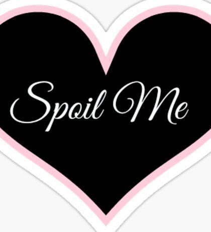 Spoil Me (black) Sticker
