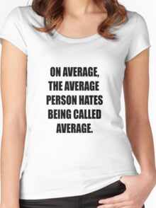 Are you average? Women's Fitted Scoop T-Shirt