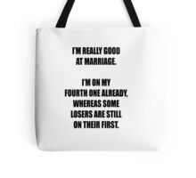 Some losers are still on their first marriage! Tote Bag