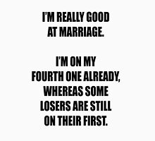 Some losers are still on their first marriage! Unisex T-Shirt