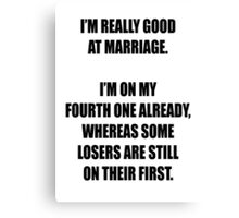Some losers are still on their first marriage! Canvas Print