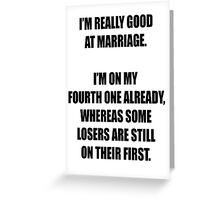 Some losers are still on their first marriage! Greeting Card