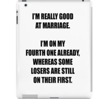 Some losers are still on their first marriage! iPad Case/Skin