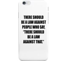 There should be a law against this design iPhone Case/Skin