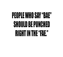 """Bae = Punched in the """"fae"""" Photographic Print"""