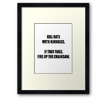 Kill hate with kindness Framed Print