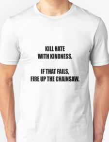 Kill hate with kindness T-Shirt