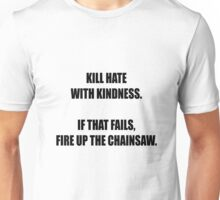 Kill hate with kindness Unisex T-Shirt