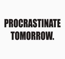 Procrastinate tomorrow! by nationalpride