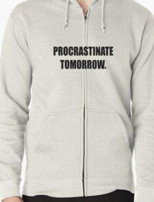 Procrastinate tomorrow! Zipped Hoodie