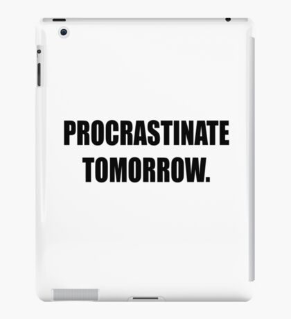 Procrastinate tomorrow! iPad Case/Skin