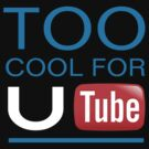 TOO COOL TO U TUBE by mcdba