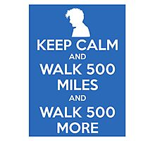 Keep Calm and Walk 500 Miles Photographic Print