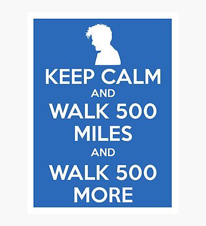 Keep Calm and Walk 500 Miles Photographic Print