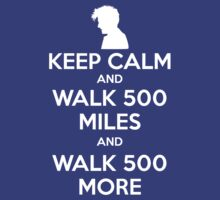 Keep Calm and Walk 500 Miles by shopfunkhouse