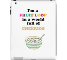 I'm a Fruit Loop in a World Full of Cheerios! iPad Case/Skin