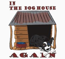 In the Dog House Again T Kids Tee