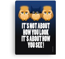 IT'S NOT ABOUT HOW YOU LOOK Canvas Print