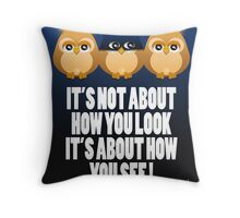 IT'S NOT ABOUT HOW YOU LOOK Throw Pillow