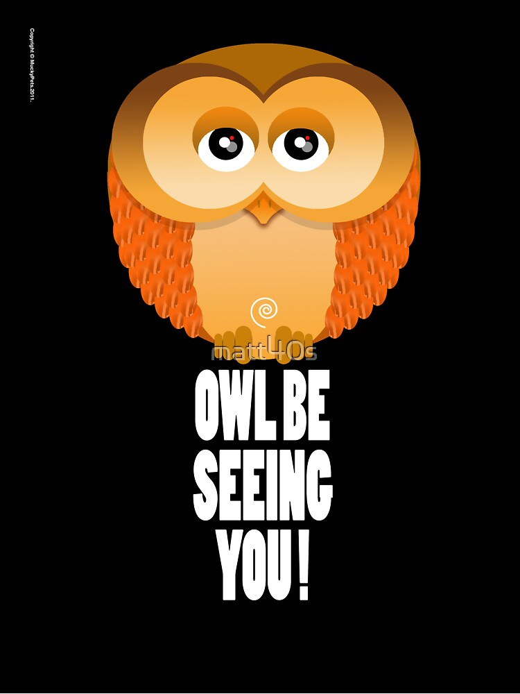 OWL BE SEEING YOU! by matt40s