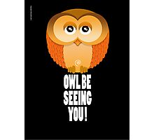 OWL BE SEEING YOU! Photographic Print
