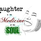 Laughter is the Medicine of the Soul by HeatWave
