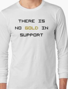 There is no GOLD in SUPPORT Long Sleeve T-Shirt