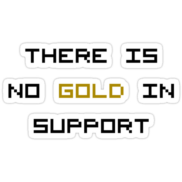 There is no GOLD in SUPPORT by NiteOwl