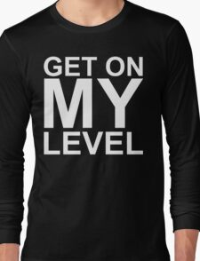 Get on MY Level (reversed colours) Long Sleeve T-Shirt