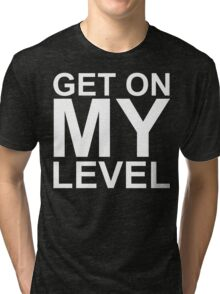 Get on MY Level (reversed colours) Tri-blend T-Shirt