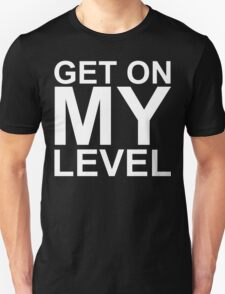 Get on MY Level (reversed colours) Unisex T-Shirt