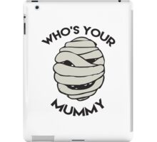 Who's your mummy? iPad Case/Skin